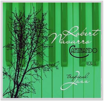 Rober tNavarro's Latest CD: Caminando, Vol.1